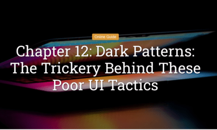 Chapter 12: Dark Patterns: The Trickery Behind These Poor UI Tactics