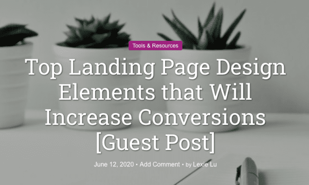 Top Landing Page Design Elements that Will Increase Conversions [Guest Post]